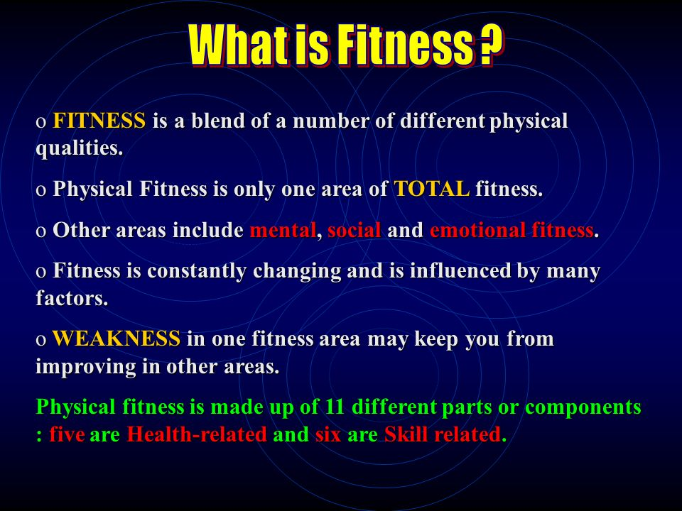 What Is Fitness Fitness Is A Blend Of A Number Of Different Physical Qualities Physical