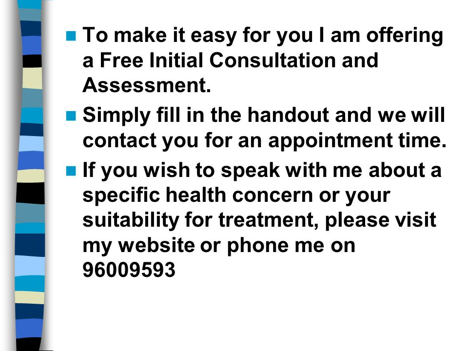 To make it easy for you I am offering a Free Initial Consultation and Assessment.