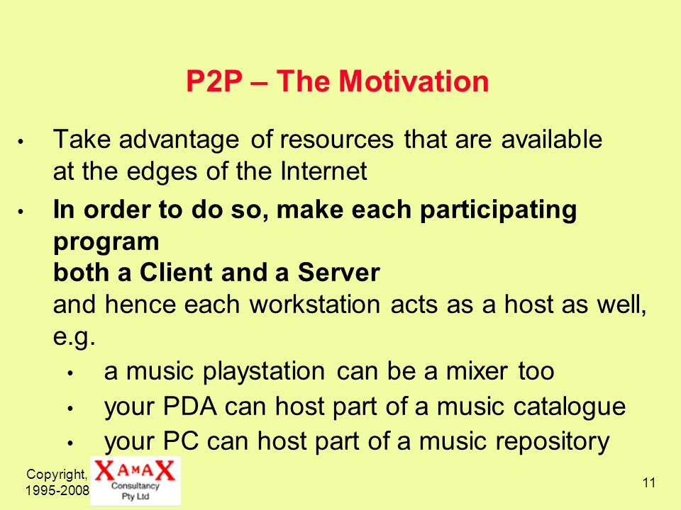 P2P – The Motivation Take advantage of resources that are available at the edges of the Internet.