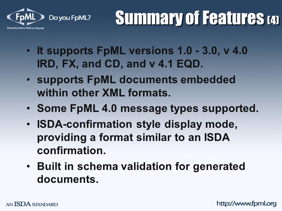 Summary of Features (4) It supports FpML versions 1.0 - 3.0, v 4.0 IRD, FX, and CD, and v 4.1 EQD.