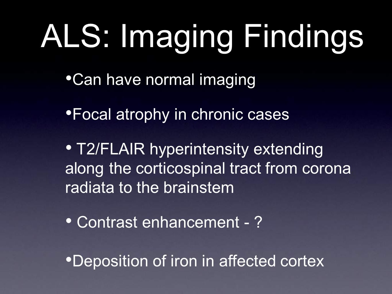 ALS: Imaging Findings Can have normal imaging