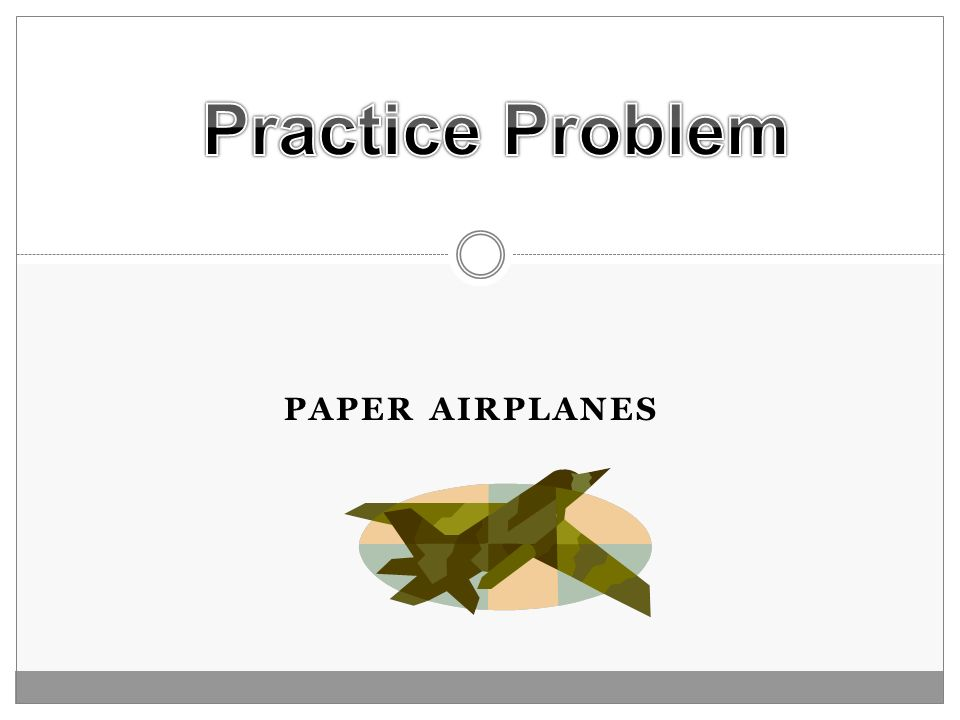 Practice Problem Paper airplanes