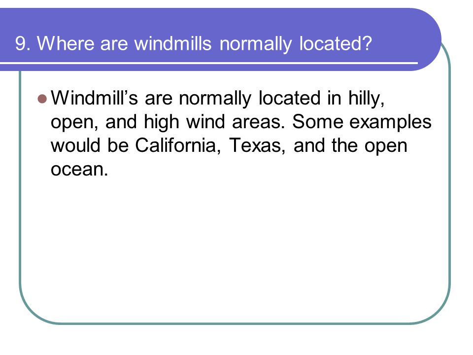 9. Where are windmills normally located