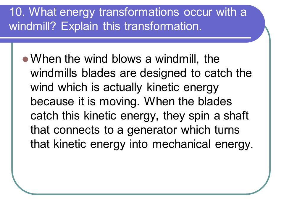 10. What energy transformations occur with a windmill