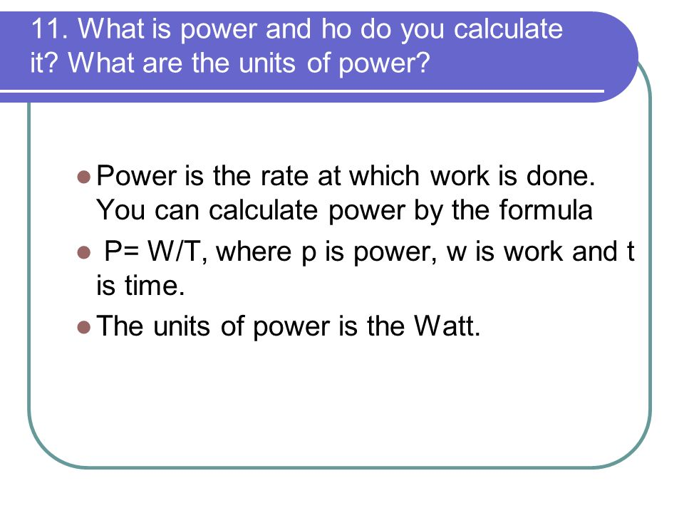 11. What is power and ho do you calculate it