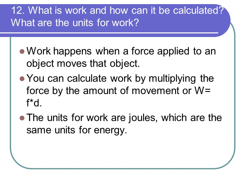12. What is work and how can it be calculated