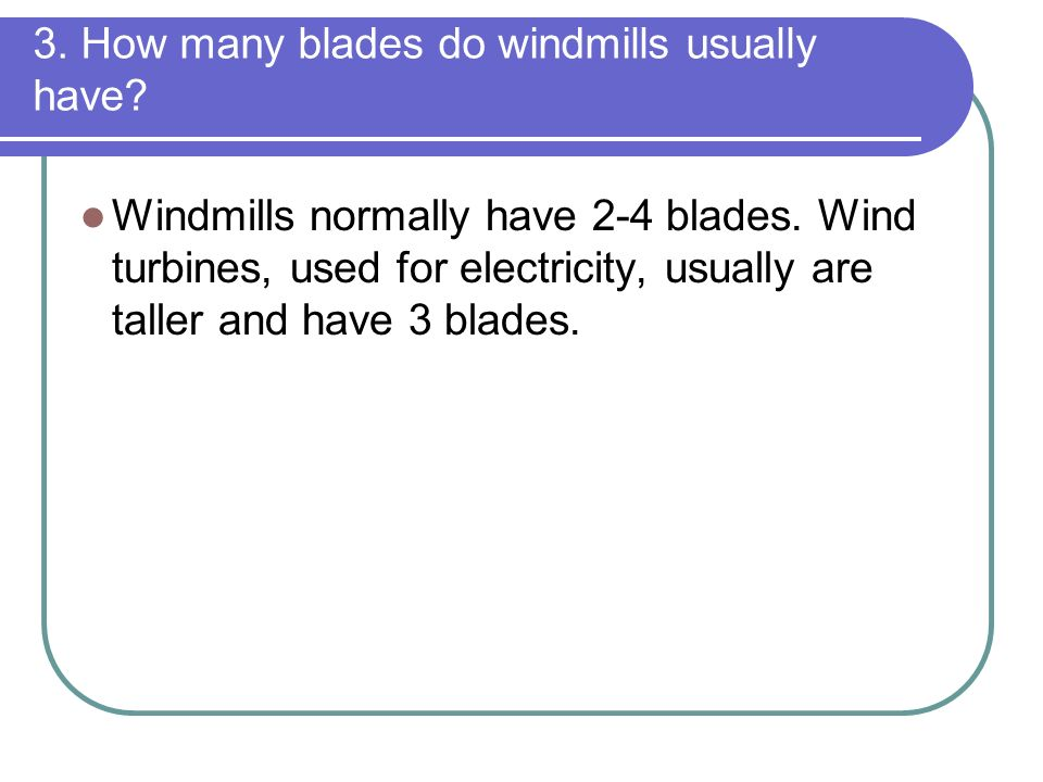 3. How many blades do windmills usually have