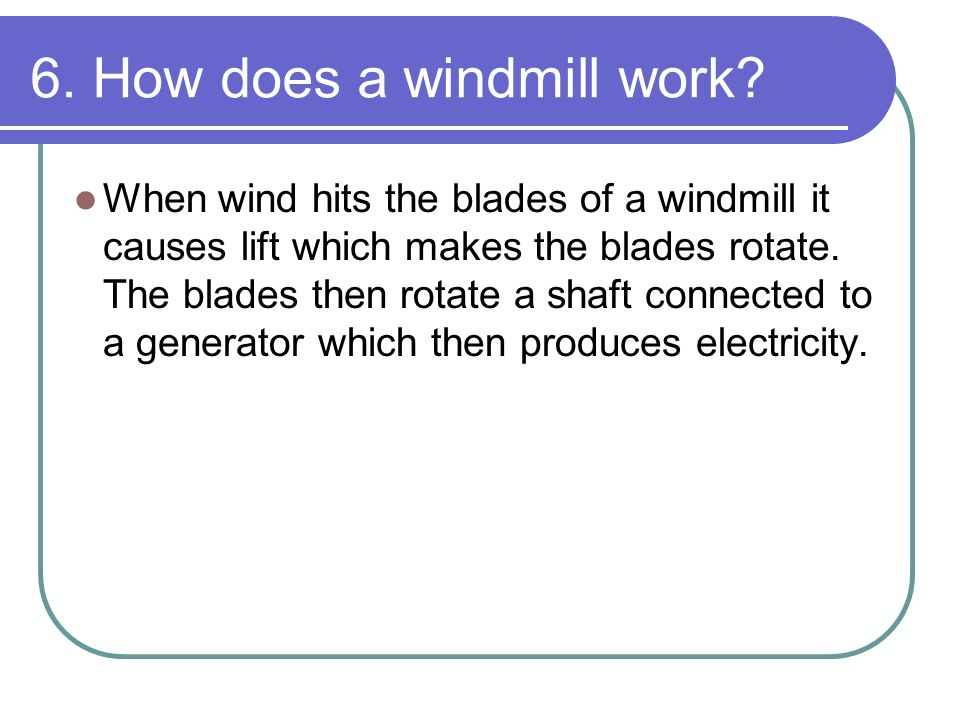 6. How does a windmill work