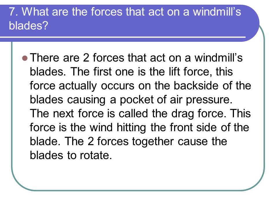 7. What are the forces that act on a windmill's blades