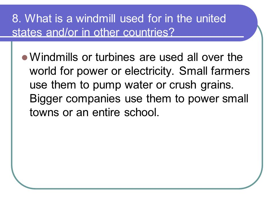 8. What is a windmill used for in the united states and/or in other countries