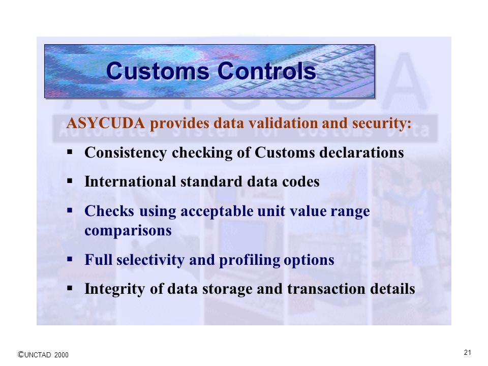 Customs Controls ASYCUDA provides data validation and security: