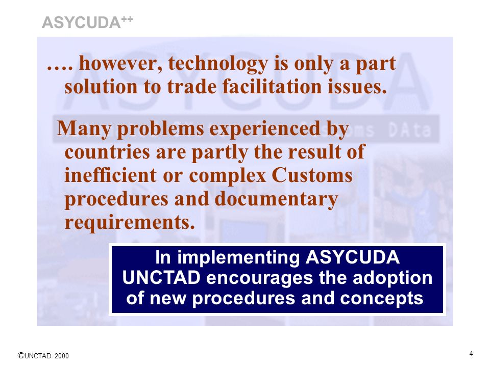 ASYCUDA++ …. however, technology is only a part solution to trade facilitation issues.