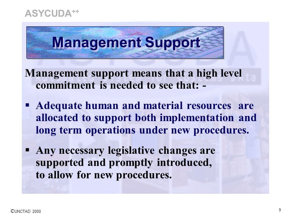 ASYCUDA++ Management Support. Management support means that a high level commitment is needed to see that: -