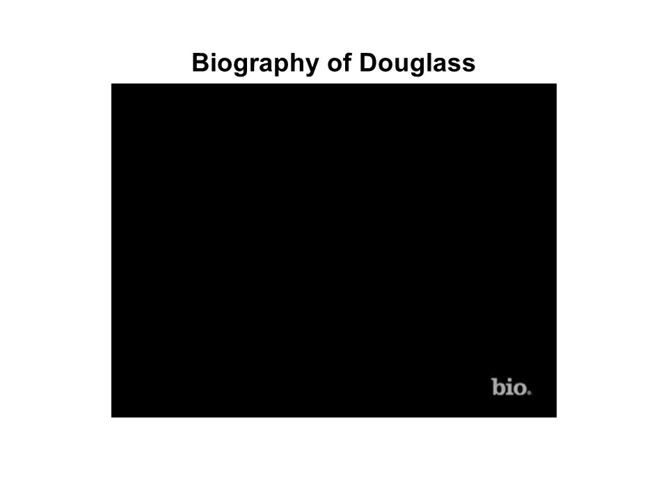 Biography of Douglass