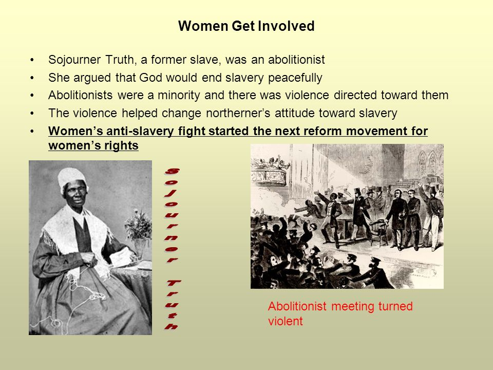 Women Get Involved Sojourner Truth, a former slave, was an abolitionist. She argued that God would end slavery peacefully.