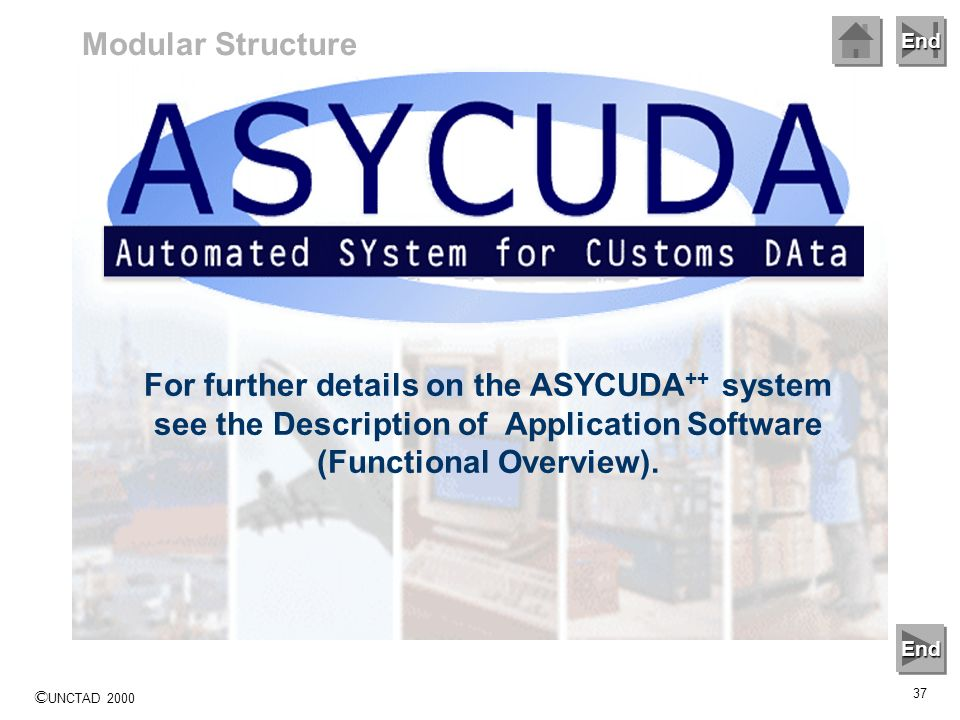 Modular Structure For further details on the ASYCUDA++ system see the Description of Application Software (Functional Overview).