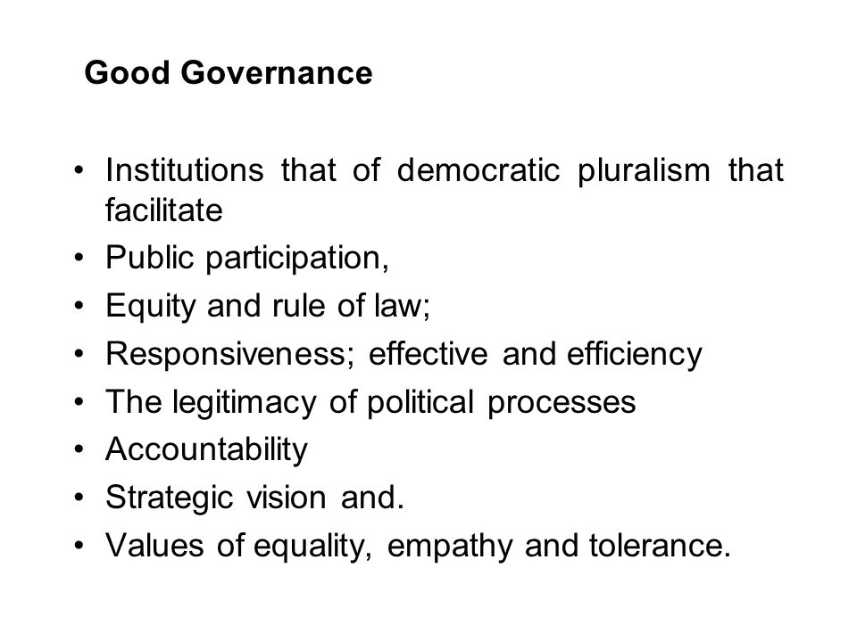 Good Governance Institutions that of democratic pluralism that facilitate. Public participation, Equity and rule of law;