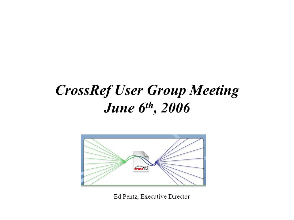 CrossRef User Group Meeting June 6th, 2006