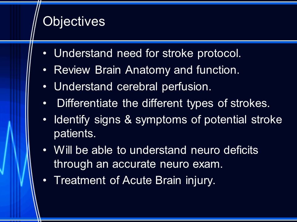Objectives Understand need for stroke protocol.