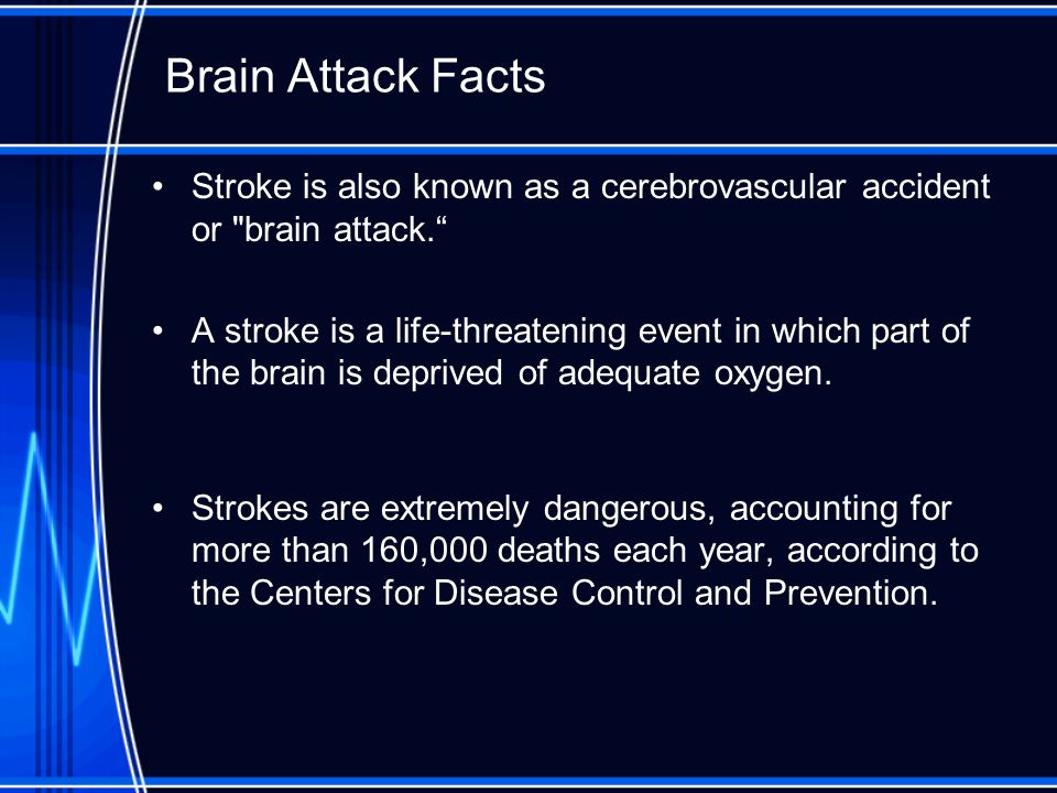 Brain Attack Facts Stroke is also known as a cerebrovascular accident or brain attack.