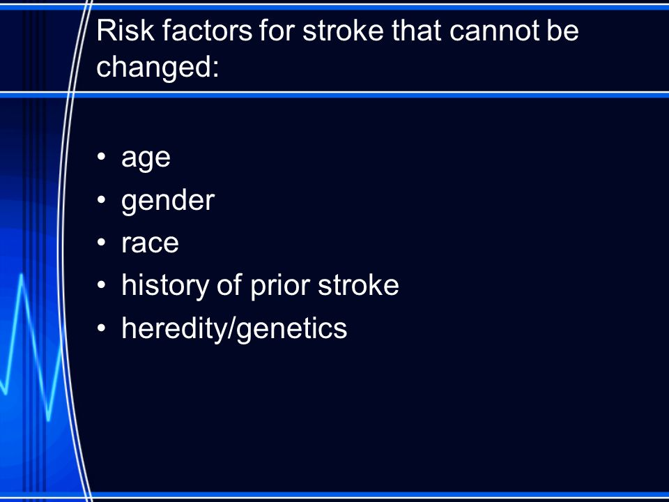 Risk factors for stroke that cannot be changed: