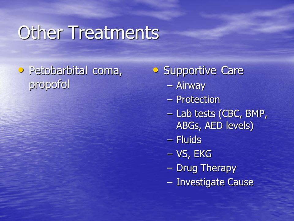 Other Treatments Petobarbital coma, propofol Supportive Care Airway