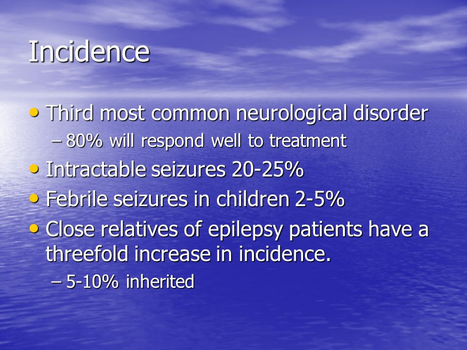 Incidence Third most common neurological disorder