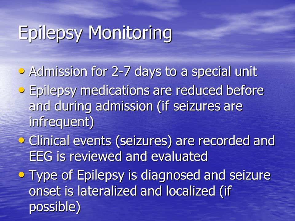 Epilepsy Monitoring Admission for 2-7 days to a special unit