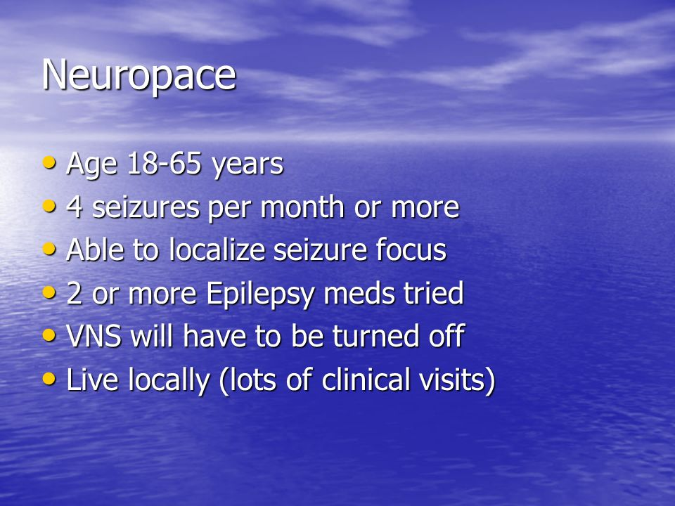 Neuropace Age 18-65 years 4 seizures per month or more