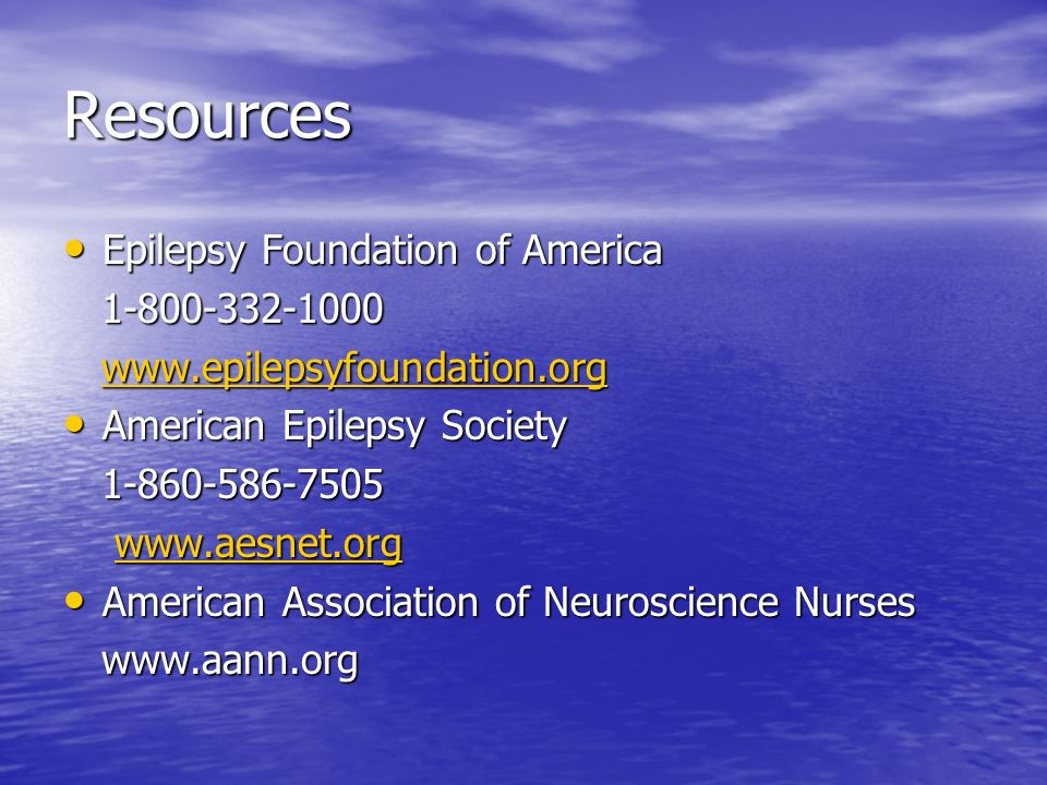 Resources Epilepsy Foundation of America 1-800-332-1000