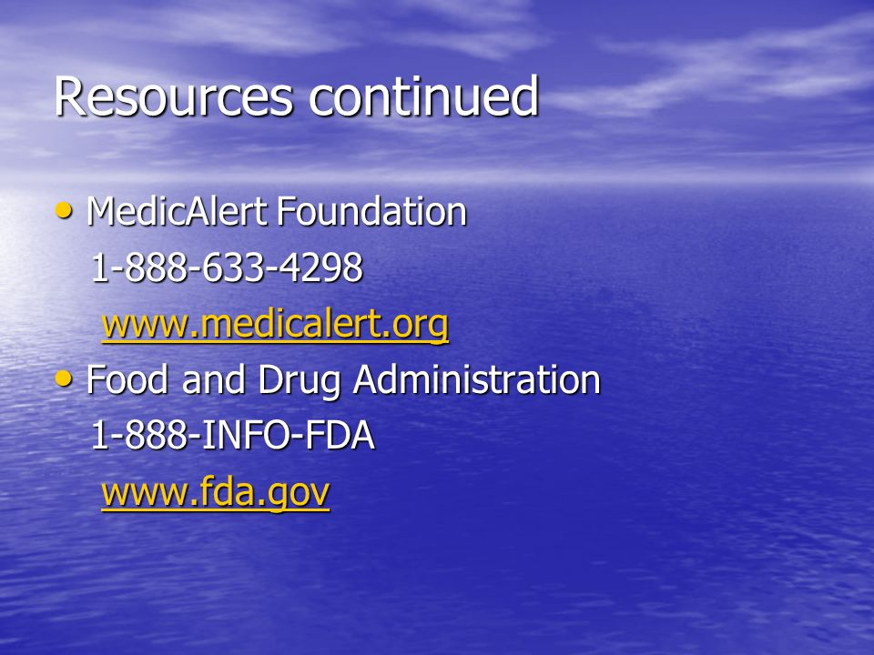 Resources continued MedicAlert Foundation 1-888-633-4298