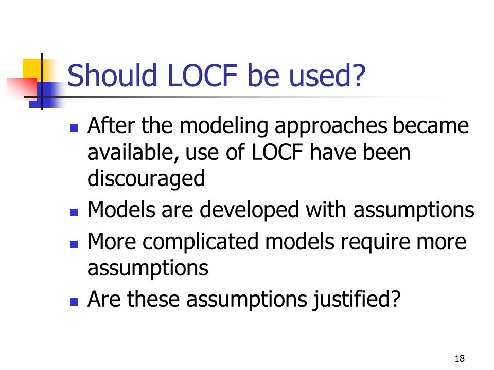 Should LOCF be used After the modeling approaches became available, use of LOCF have been discouraged.