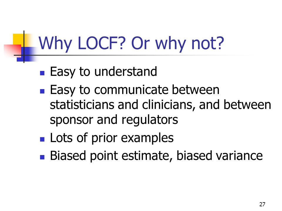 Why LOCF Or why not Easy to understand