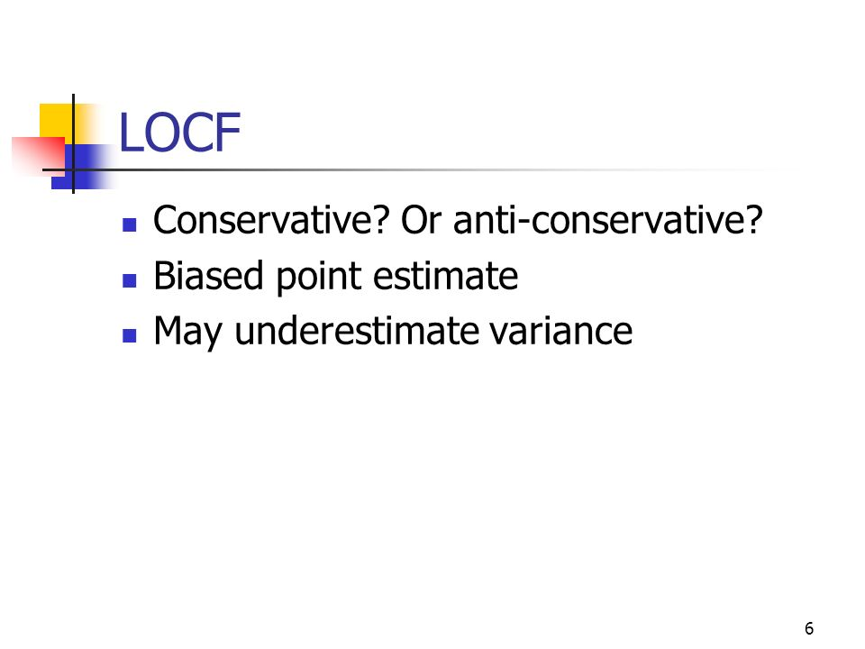 LOCF Conservative Or anti-conservative Biased point estimate