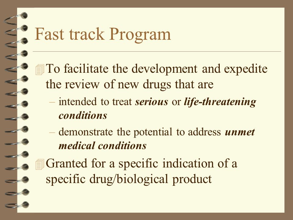 Fast track Program To facilitate the development and expedite the review of new drugs that are.