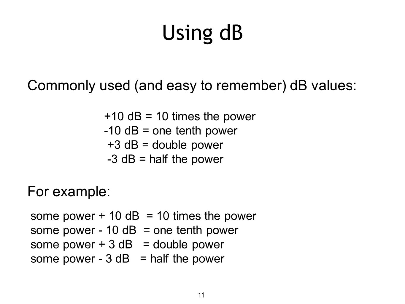 Using dB Commonly used (and easy to remember) dB values: For example: