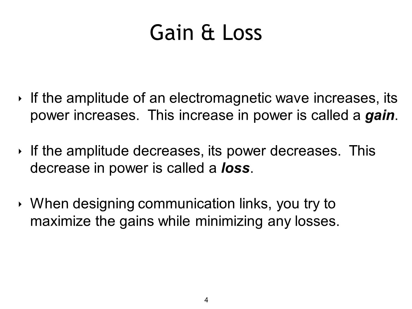 Gain & Loss If the amplitude of an electromagnetic wave increases, its power increases. This increase in power is called a gain.