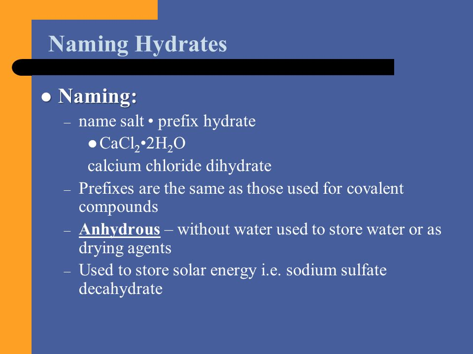 Naming Hydrates Naming: name salt • prefix hydrate CaCl2•2H2O