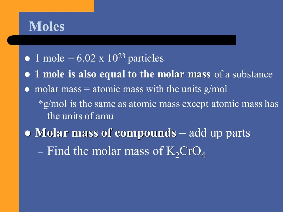 Moles Molar mass of compounds – add up parts