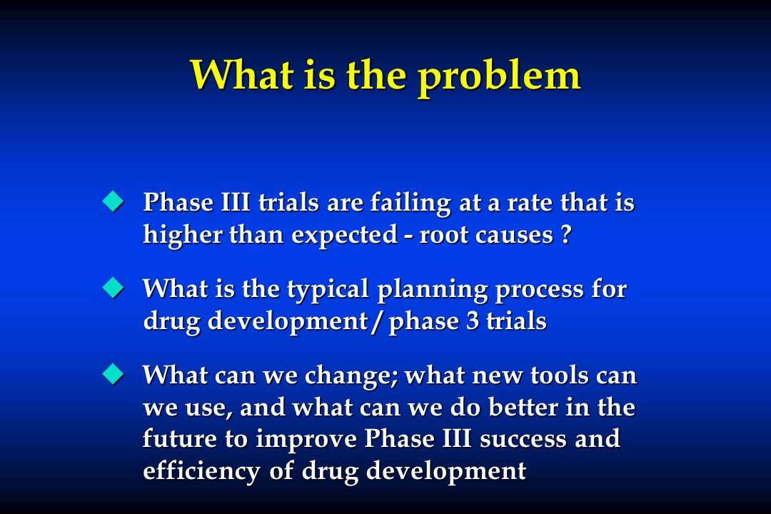 What is the problem Phase III trials are failing at a rate that is higher than expected - root causes