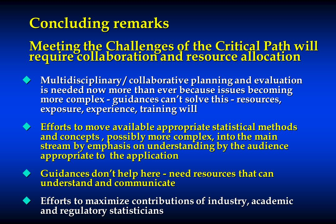 Concluding remarks Meeting the Challenges of the Critical Path will require collaboration and resource allocation