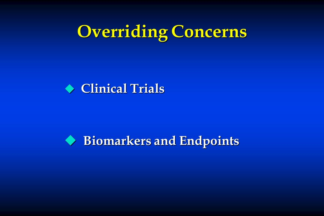 Overriding Concerns Clinical Trials Biomarkers and Endpoints