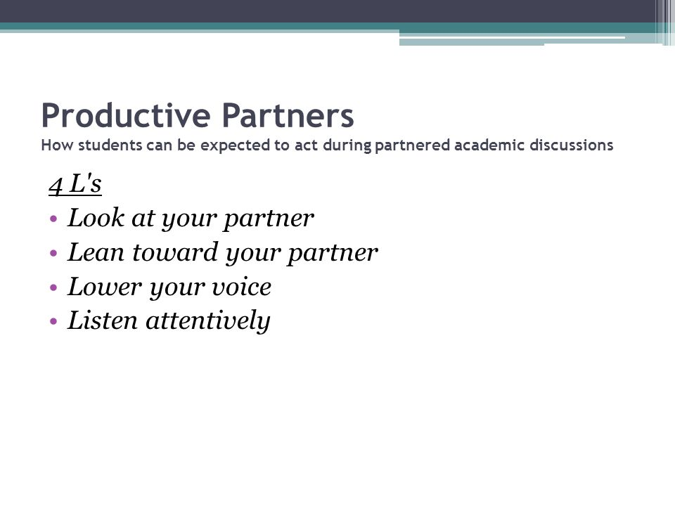 Productive Partners How students can be expected to act during partnered academic discussions