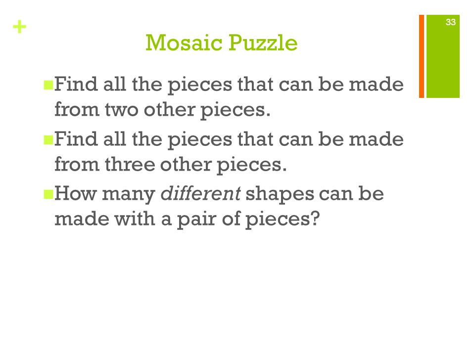 Mosaic Puzzle Find all the pieces that can be made from two other pieces. Find all the pieces that can be made from three other pieces.