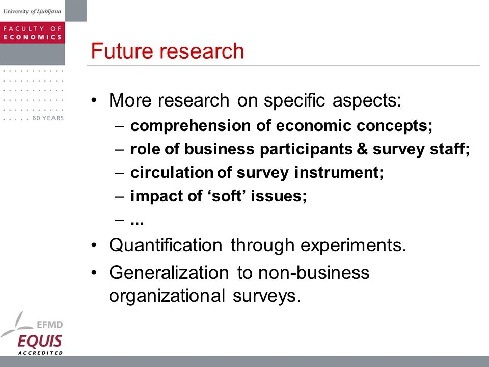 Future research More research on specific aspects: