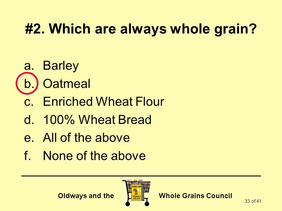 #2. Which are always whole grain