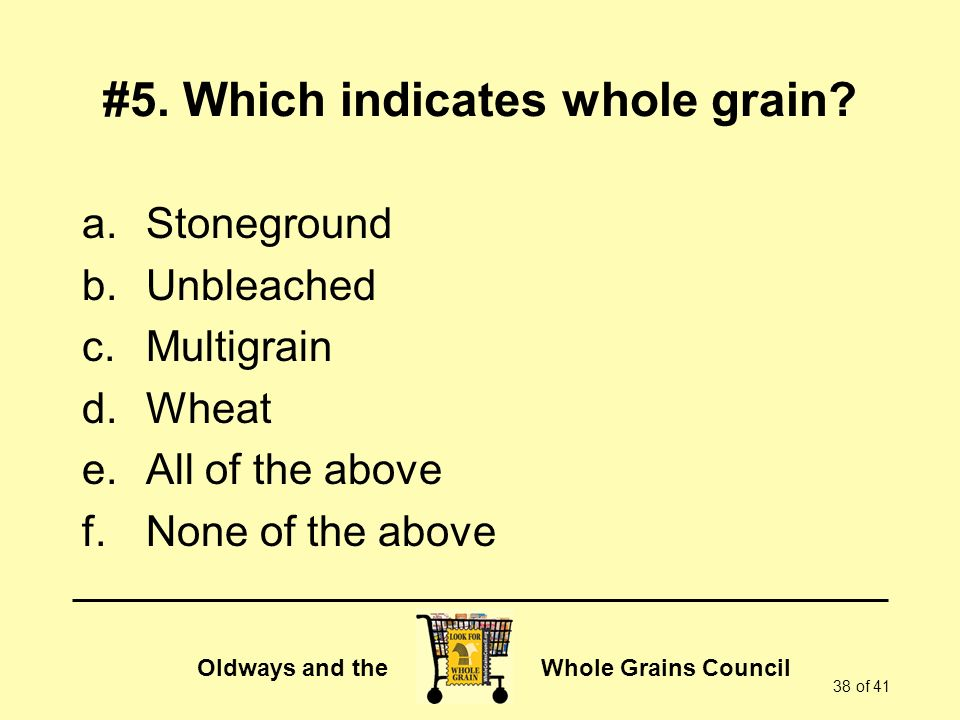 #5. Which indicates whole grain