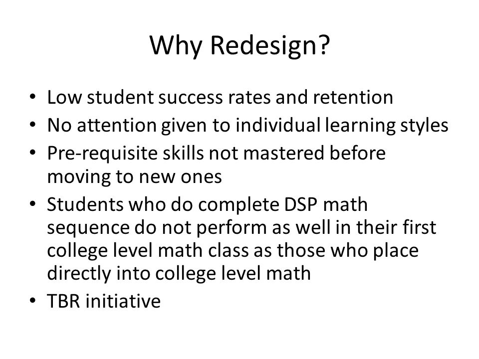 Why Redesign Low student success rates and retention