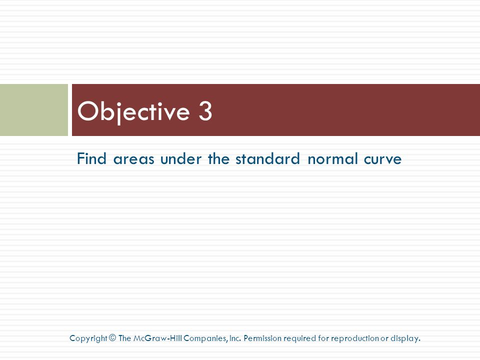 Objective 3 Find areas under the standard normal curve