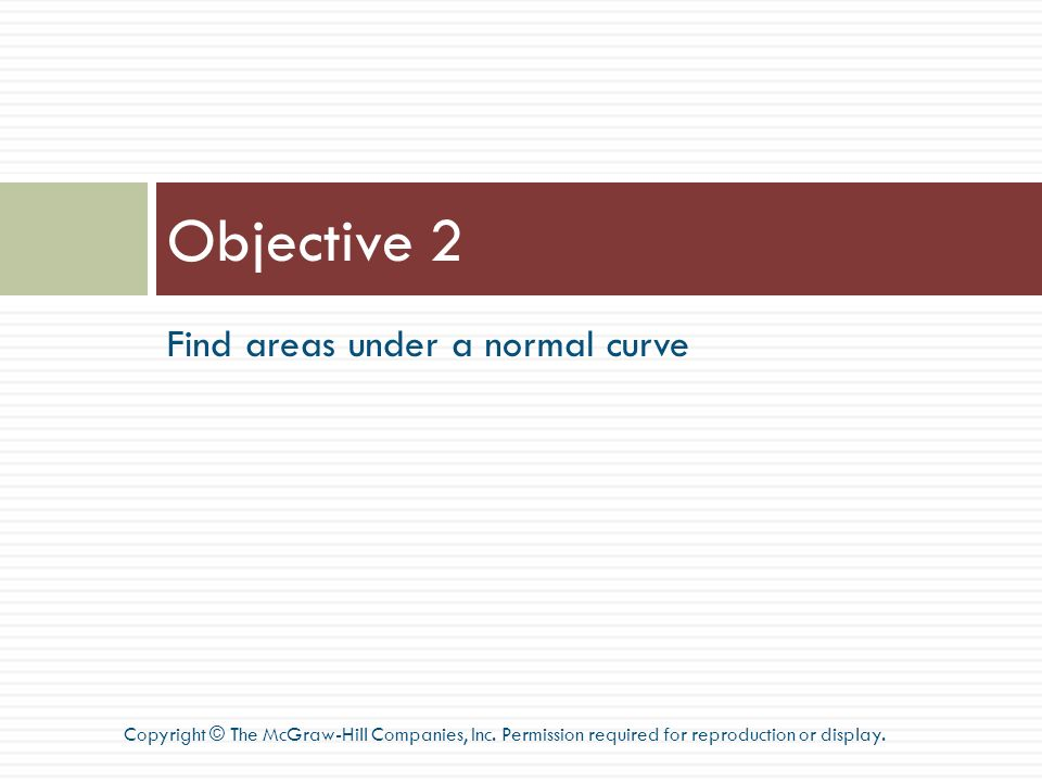 Objective 2 Find areas under a normal curve